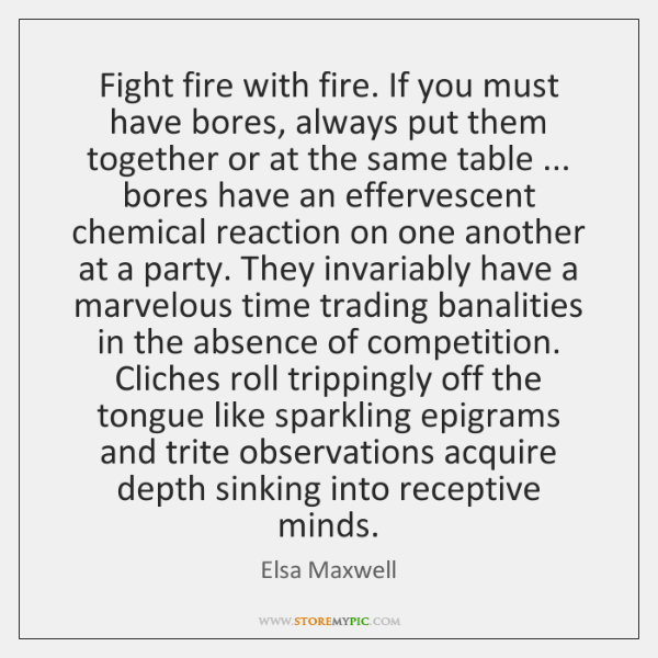 Fight fire with fire. If you must have bores, always put them ...