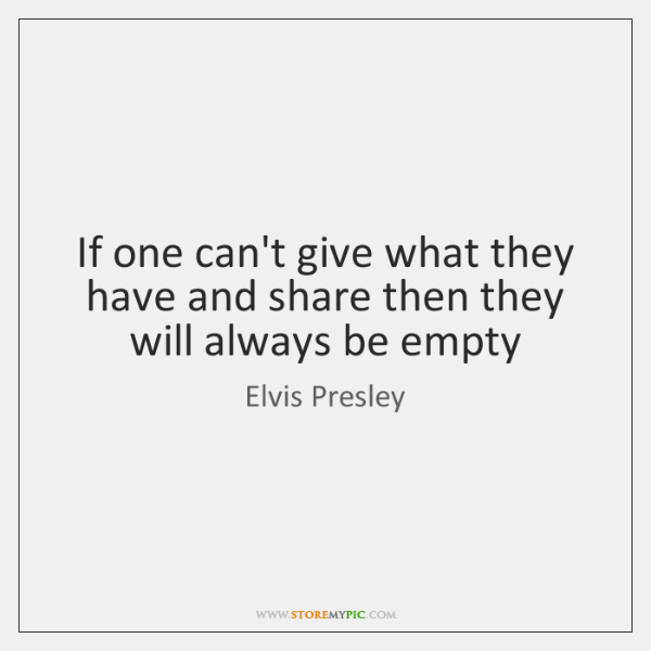 If one can't give what they have and share then they will ...