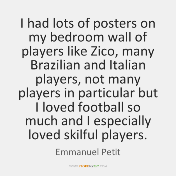 I had lots of posters on my bedroom wall of players like ...