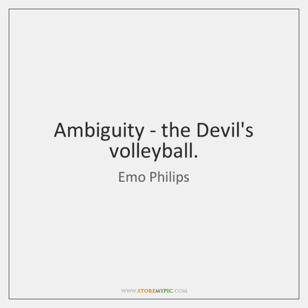 Ambiguity - the Devil's volleyball.