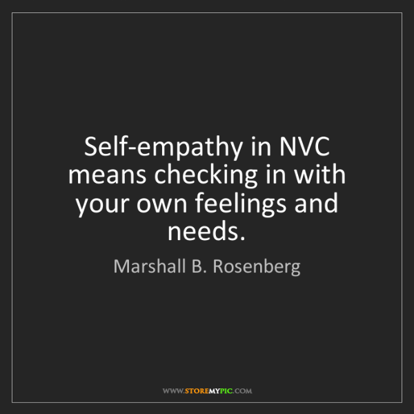 Marshall B. Rosenberg: Self-empathy in NVC means checking in with your own feelings...