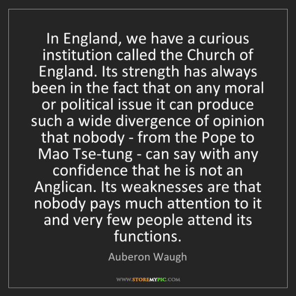 Auberon Waugh: In England, we have a curious institution called the...