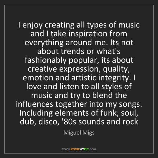 Miguel Migs: I enjoy creating all types of music and I take inspiration...
