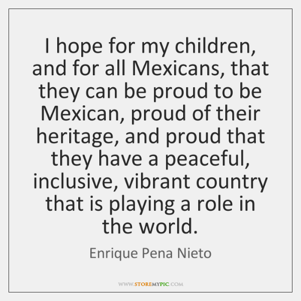I hope for my children, and for all Mexicans, that they can ...