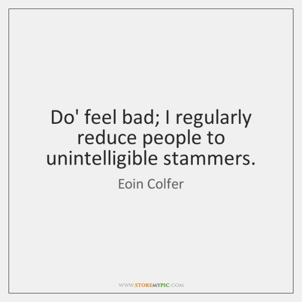 Do' feel bad; I regularly reduce people to unintelligible stammers.