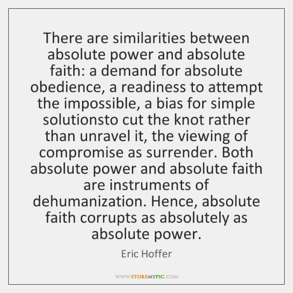 There are similarities between absolute power and absolute faith: a demand for ...