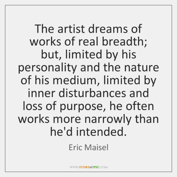 The artist dreams of works of real breadth; but, limited by his ...