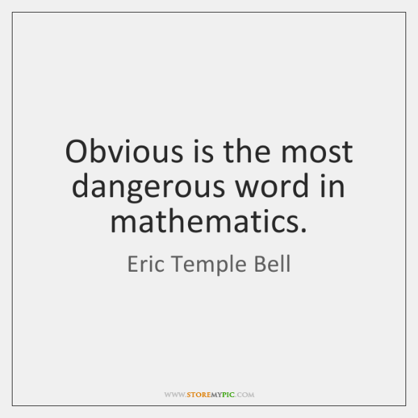 Obvious is the most dangerous word in mathematics.