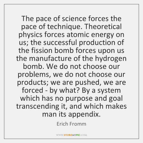 The pace of science forces the pace of technique. Theoretical physics forces ...