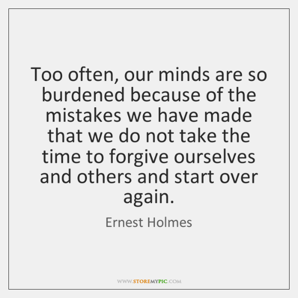 Too often, our minds are so burdened because of the mistakes we ...