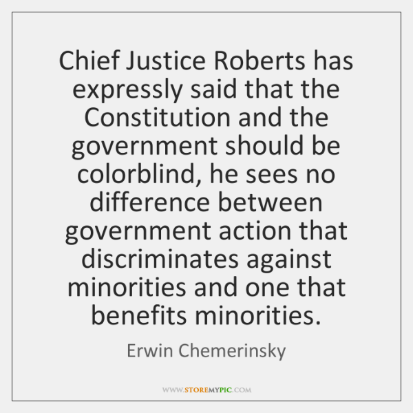 Chief Justice Roberts has expressly said that the Constitution and the government ...