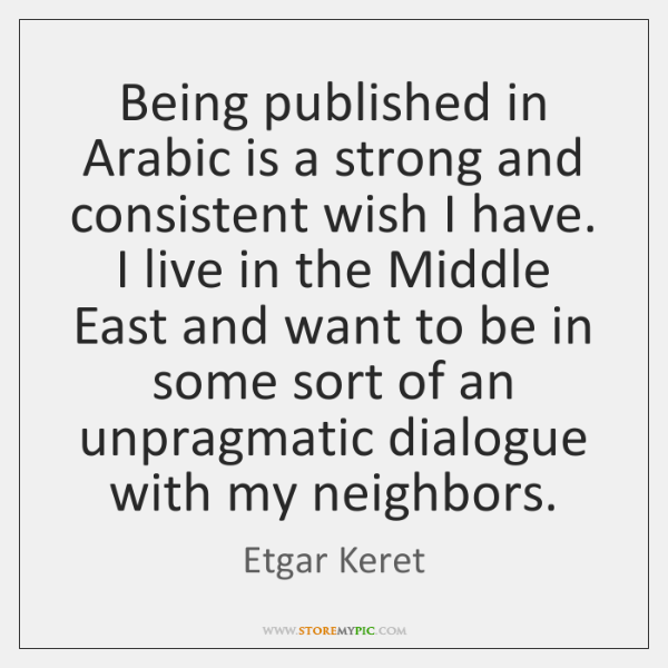 Being published in Arabic is a strong and consistent wish I have. ...