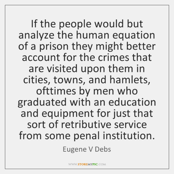 If the people would but analyze the human equation of a prison ...