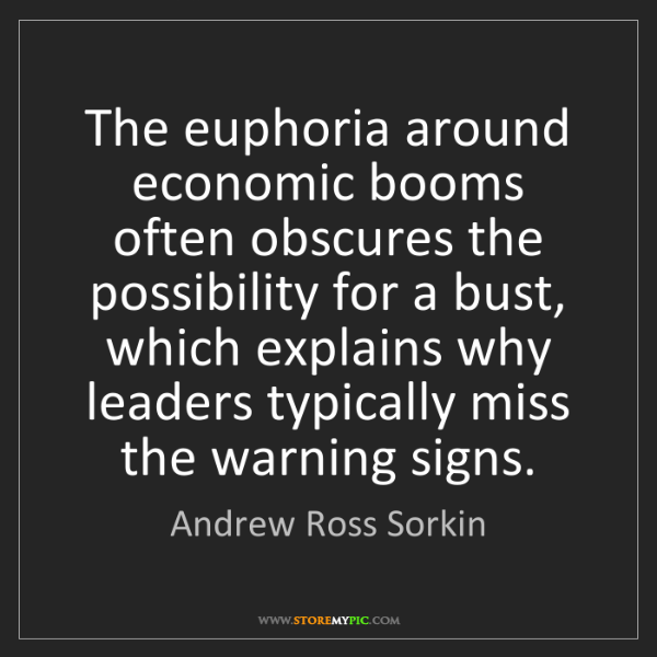 Andrew Ross Sorkin: The euphoria around economic booms often obscures the...