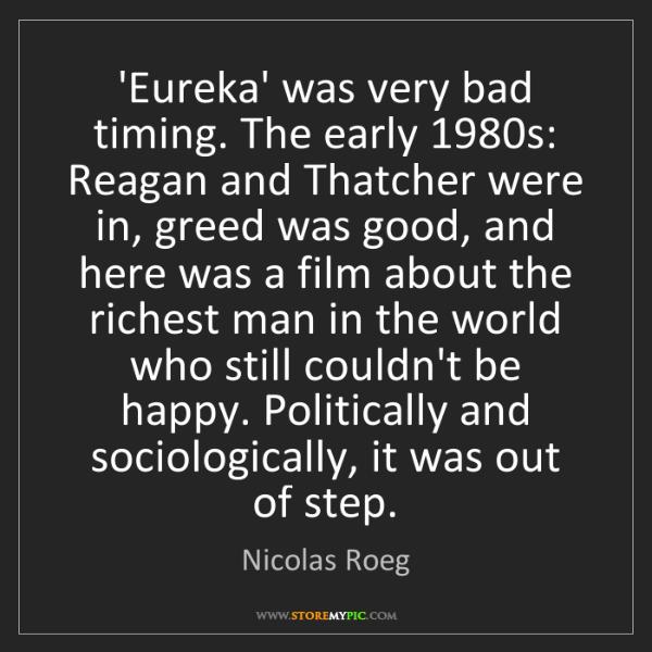 Nicolas Roeg: 'Eureka' was very bad timing. The early 1980s: Reagan...
