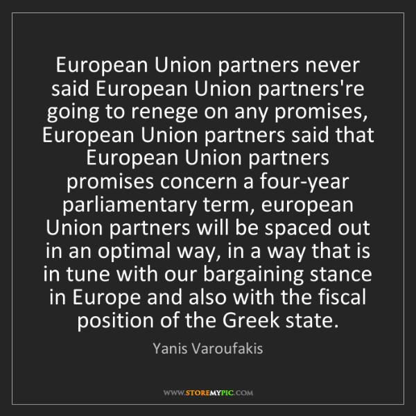 Yanis Varoufakis: European Union partners never said European Union partners're...