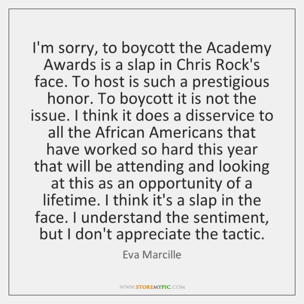 I'm sorry, to boycott the Academy Awards is a slap in Chris ...
