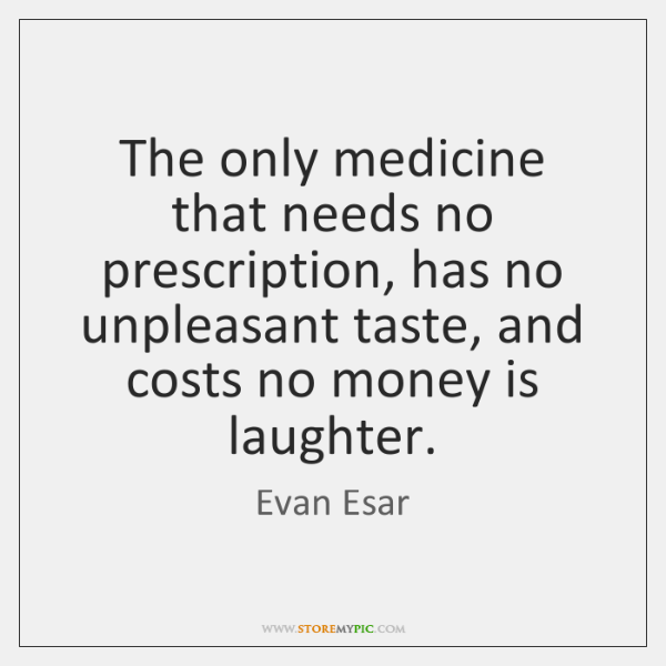 The only medicine that needs no prescription, has no unpleasant taste, and ...
