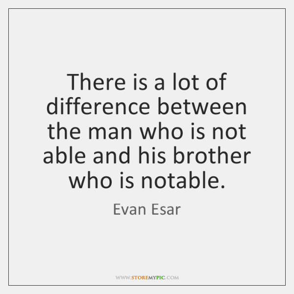 There is a lot of difference between the man who is not ...