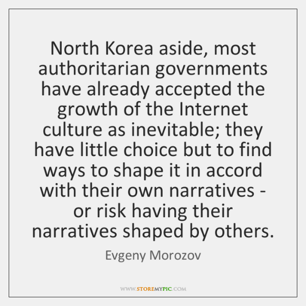 North Korea aside, most authoritarian governments have already accepted the growth of ...