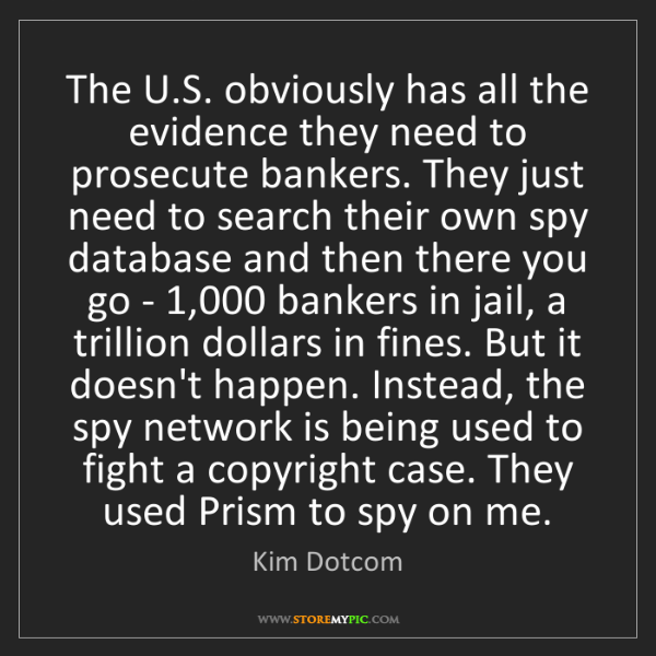 Kim Dotcom: The U.S. obviously has all the evidence they need to...