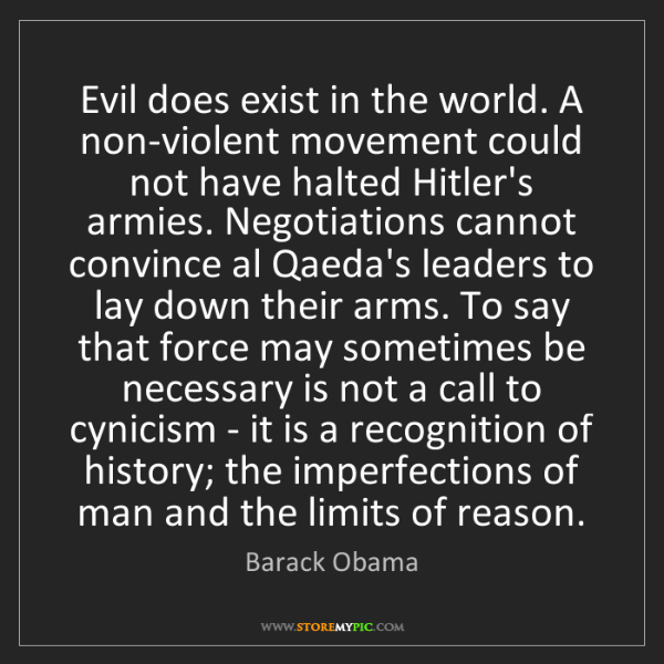 Barack Obama: Evil does exist in the world. A non-violent movement...