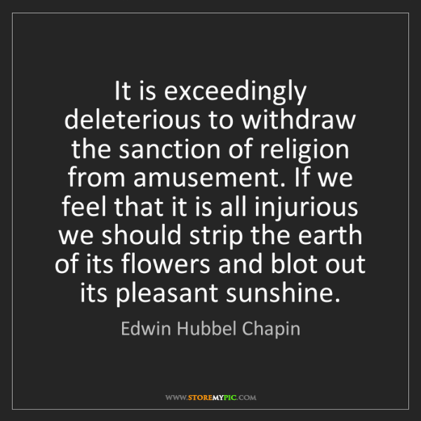 Edwin Hubbel Chapin: It is exceedingly deleterious to withdraw the sanction...
