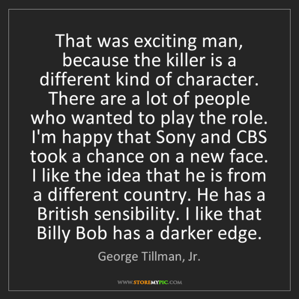 George Tillman, Jr.: That was exciting man, because the killer is a different...