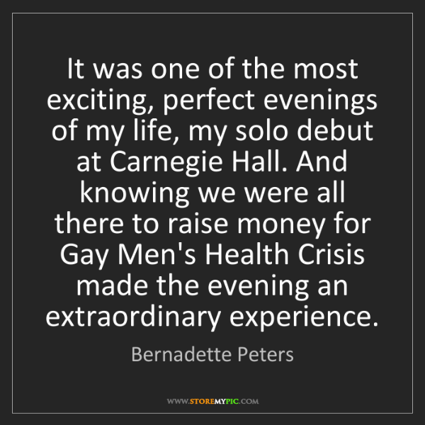 Bernadette Peters: It was one of the most exciting, perfect evenings of...