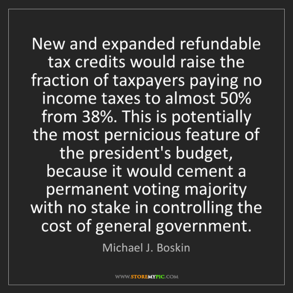 Michael J. Boskin: New and expanded refundable tax credits would raise the...