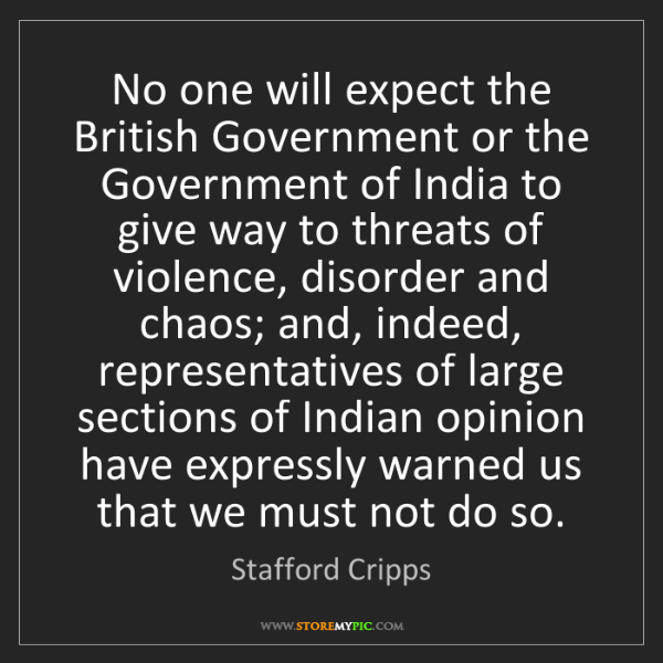Stafford Cripps: No one will expect the British Government or the Government...