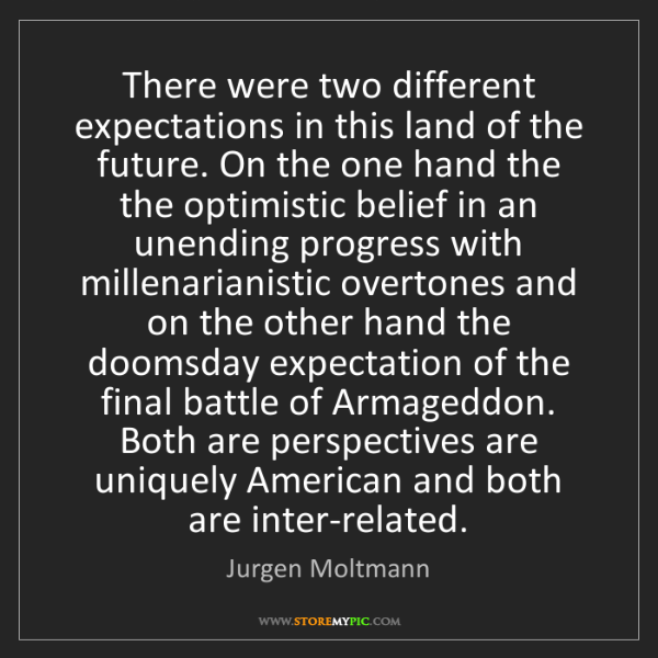 Jurgen Moltmann: There were two different expectations in this land of...