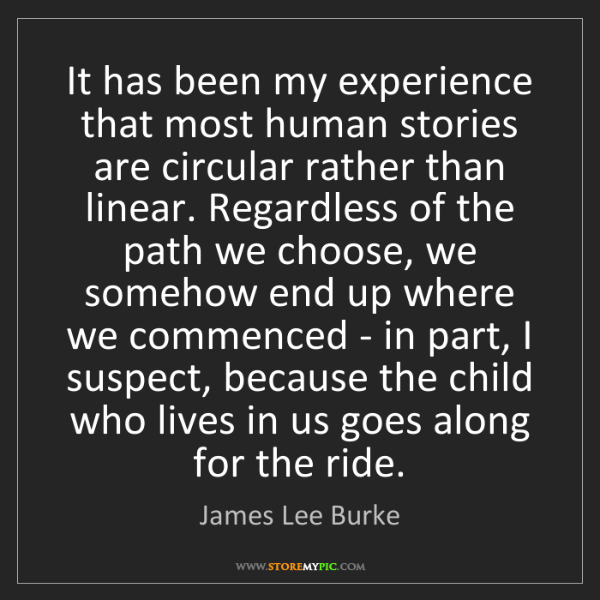 James Lee Burke: It has been my experience that most human stories are...