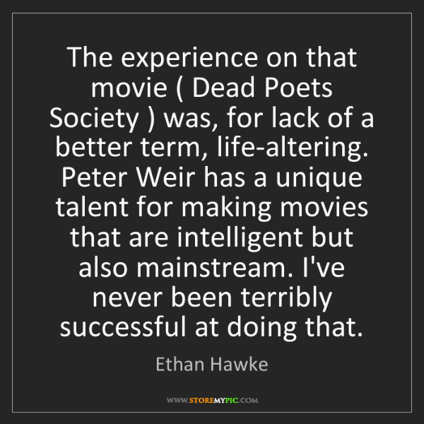 Ethan Hawke: The experience on that movie ( Dead Poets Society ) was,...