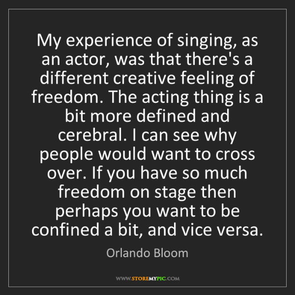 Orlando Bloom: My experience of singing, as an actor, was that there's...