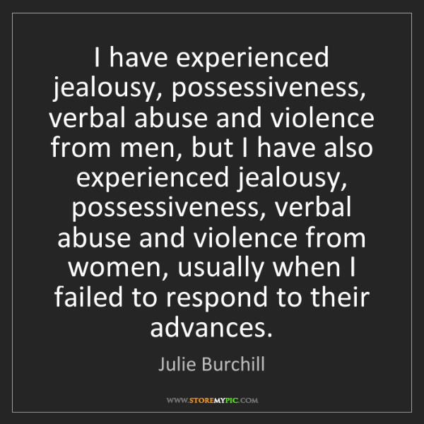 Julie Burchill: I have experienced jealousy, possessiveness, verbal abuse...