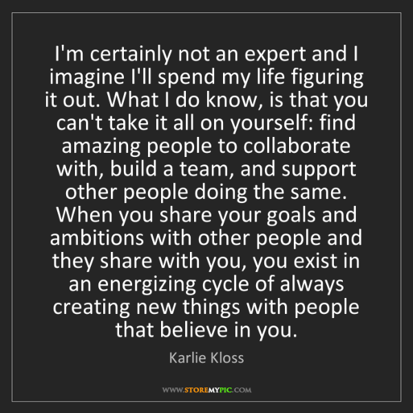 Karlie Kloss: I'm certainly not an expert and I imagine I'll spend...