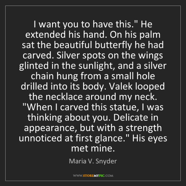 """Maria V. Snyder: I want you to have this."""" He extended his hand. On his..."""