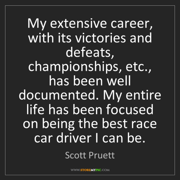 Scott Pruett: My extensive career, with its victories and defeats,...