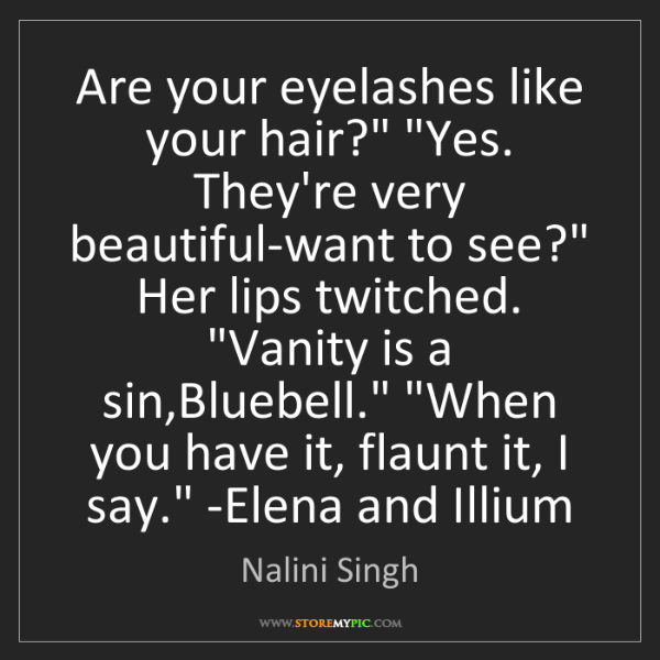 Nalini Singh: 'Are your eyelashes like your hair?' 'Yes. They're very...