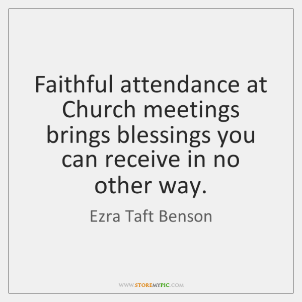 Faithful attendance at Church meetings brings blessings you can receive in no ...