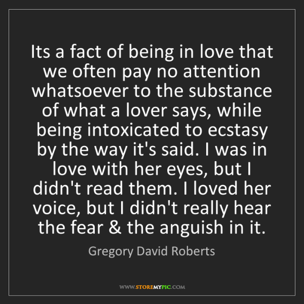 Gregory David Roberts: Its a fact of being in love that we often pay no attention...