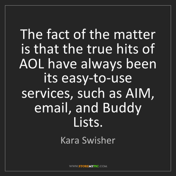 Kara Swisher: The fact of the matter is that the true hits of AOL have...