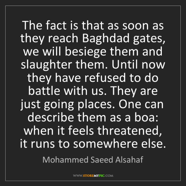 Mohammed Saeed Alsahaf: The fact is that as soon as they reach Baghdad gates,...