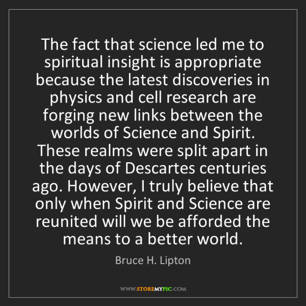 Bruce H. Lipton: The fact that science led me to spiritual insight is...