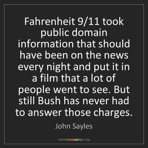 John Sayles: Fahrenheit 9/11 took public domain information that should...