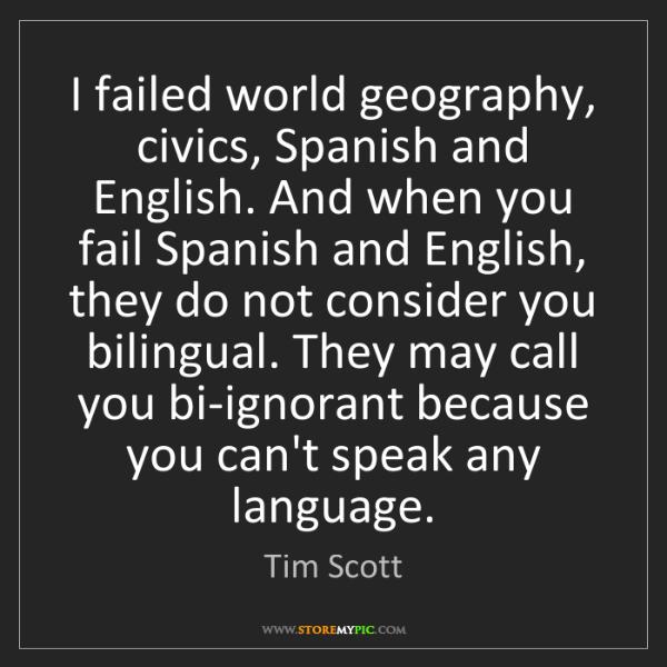 Tim Scott: I failed world geography, civics, Spanish and English....