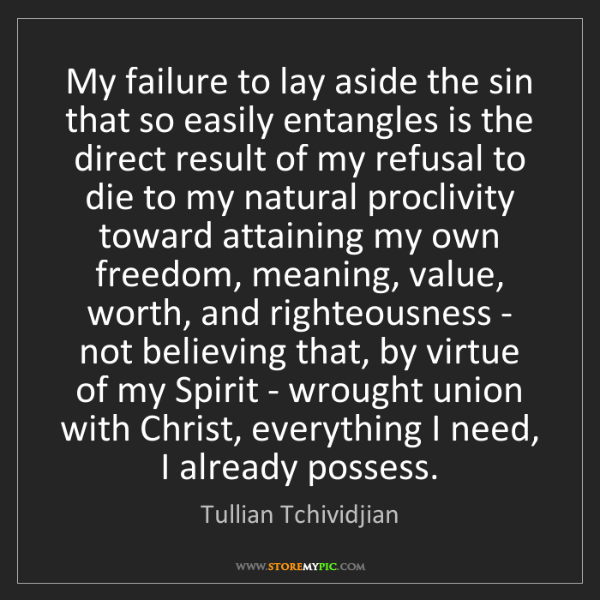 Tullian Tchividjian: My failure to lay aside the sin that so easily entangles...