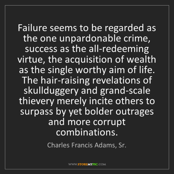 Charles Francis Adams, Sr.: Failure seems to be regarded as the one unpardonable...