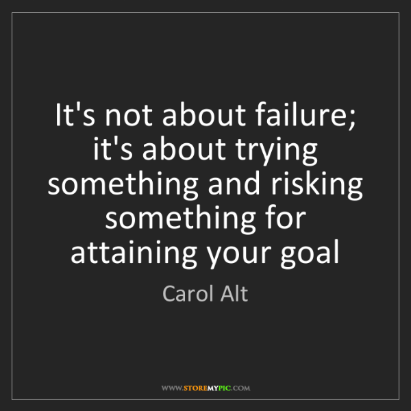Carol Alt: It's not about failure; it's about trying something and...